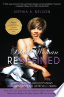"""""""Black Woman Redefined: Dispelling Myths and Discovering Fulfillment in the Age of Michelle Obama"""" by Sophia Nelson"""