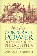 Founding Corporate Power in Early National Philadelphia Book PDF