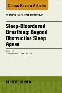 Sleep Disordered Breathing  Beyond Obstructive Sleep Apnea  An Issue of Clinics in Chest Medicine  An Issue of Clinics in Chest Medicine