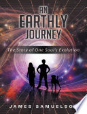 An Earthly Journey  The Story of One Soul s Evolution Book