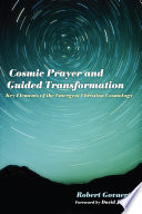 Cosmic Prayer and Guided Transformation  : Key Elements of the Emergent ChrTransformationistian Cosmology