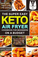 The Super Easy Keto Air Fryer Cookbook for Beginners on a Budget Book