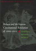 Britain and the Iranian Constitutional Revolution of 1906 1911