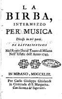 La Birba, intermezzo per musica diviso in trè parti. Da rappresentarsi nel Regio Ducal Teatro di Milano nell'estate dell'anno 1743