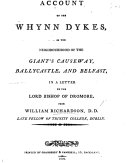 Account of the Whynn Dykes  in the neighbourhood of the Giant s Causeway  Ballycastle  and Belfast  In a letter to the     Bishop of Dromore