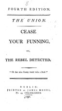 """The Union. Cease Your Funning. Or, the Rebel Detected. (Fourth Edition.) [By Charles Kendal Bushe. A Reply to """"Arguments for and Against an Union Between Great Britain and Ireland Considered,"""" by Edward Cooke.]"""