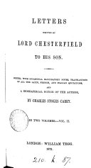 Letters written by lord Chesterfield to his son, ed. with notes, tr.of the Lat., Fr., and Ital. quotations and a biogr. notice of the author, by C.S. Carey