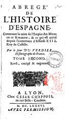 Abrege de l'histoire d'Espagne ...Par le sieur Du Verdier, historiographe de France. Tome premier (-troisieme)
