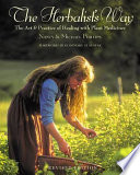 """The Herbalist's Way: The Art and Practice of Healing with Plant Medicines"" by Nancy Phillips, Michael Phillips, Rosemary Gladstar"