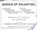Songs of salvation : work songs, welcome songs, prayer songs, faith and hope songs, praise songs, joy songs, festival songs, home songs, pilgrim songs, heaven songs