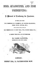 Bird  quadruped and fish preserving  a manual of taxidermy for amateurs  etc