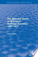 The National Union Of Women S Suffrage Societies 1897 1914 Routledge Revivals