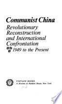 Communist China: revolutionary reconstruction and international confrontation; 1949 to the present