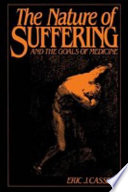 """The Nature of Suffering and the Goals of Medicine"" by Eric J. Cassell Clinical Professor of Public Health Cornell University Medical College"