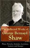 Pdf The Collected Works of George Bernard Shaw: Plays, Novels, Articles, Lectures, Letters and Essays Telecharger