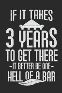 If It Takes 3 Years to Get There It Better Be One Hell of a Bar