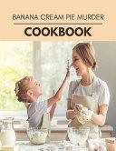 Banana Cream Pie Murder Cookbook