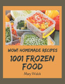 Wow 1001 Homemade Frozen Food Recipes