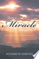 Then a Miracle Happened  A Story about Redemption and Forgiveness