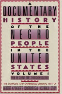 A Documentary History of the Negro People in the United States  From colonial times through the Civil War