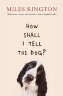 How Shall I Tell the Dog