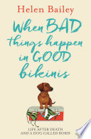 """""""When Bad Things Happen in Good Bikinis: Life After Death and a Dog Called Boris"""" by Helen Bailey"""