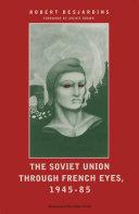 Soviet Union Through French Eyes, 1945-85