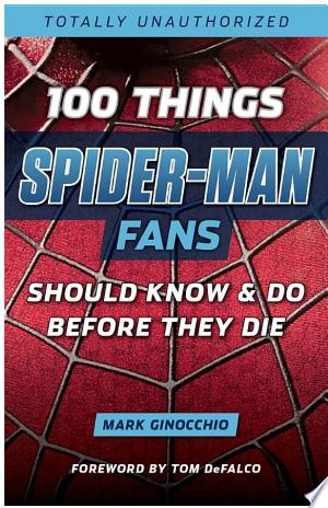 Download 100 Things Spider-Man Fans Should Know & Do Before They Die Free Books - Dlebooks.net