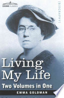 """Living My Life (Two Volumes in One)"" by Emma Goldman"