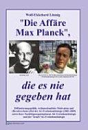 """""""Die Affäre Max Planck"""", die es nie gegeben hat: wiss. Sachbuch"""