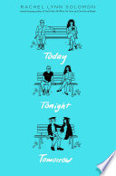 """Today Tonight Tomorrow"" by Rachel Lynn Solomon"
