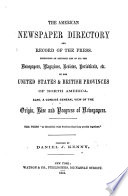 The American Newspaper Directory and Record of the Press. Containing an Accurate List of All the Newspapers, Magazines, Etc. in the United States and British Provinces of North America, Etc