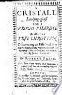 A Cristall Looking Glass for a proud Pharisee  as also for a true Christian  etc   With a preface signed  R  B
