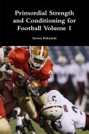 Primordial Strength and Conditioning for Football Volume 1