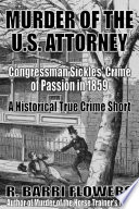 Murder Of The U S Attorney Congressman Sickles Crime Of Passion In 1859 A Historical True Crime Short