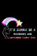 It's Gonna Be A Rainbows And Unicorns Kinda Day Rainbow