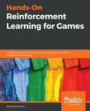 Hands On Reinforcement Learning for Games