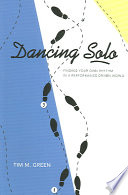 Dancing Solo  : Finding Your Own Rhythm in a Performance-Driven World