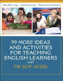 99 More Ideas and Activities for Teaching English Learners with the SIOP® Model
