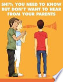Sh   you need to know but don t want to hear from your parents