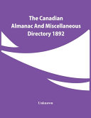 The Canadian Almanac And Miscellaneous Directory 1892