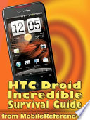HTC Droid Incredible Survival Guide - Step-by-Step User Guide for Droid Incredible: Using Hidden Features and Downloading FREE eBooks