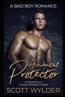 Accidental Protector  A Bad Boy Romance