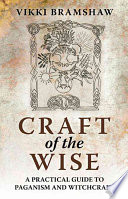 """Craft of the Wise: A Practical Guide to Paganism and Witchcraft"" by Vikki Bramshaw"