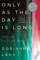 Only As the Day Is Long  New and Selected Poems