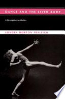 """Dance and the Lived Body: A Descriptive Aesthetics"" by Sondra Horton Fraleigh"