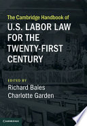 The Cambridge Handbook of U S  Labor Law for the Twenty First Century