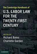 The Cambridge Handbook of U S  Labor Law for the Twenty First Century