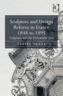 Sculptors and Design Reform in France  1848 to 1895