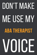 Don t Make Me Use MyABA Therapist Voice